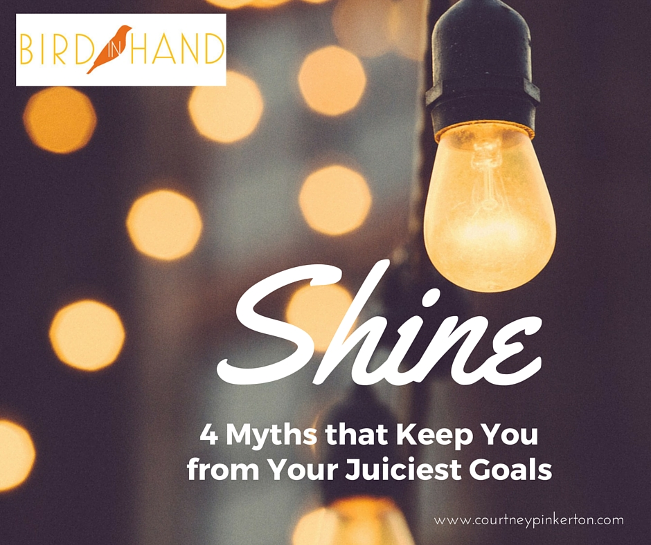 Shine: 4 Myths That Keep You From Your Juiciest Goals