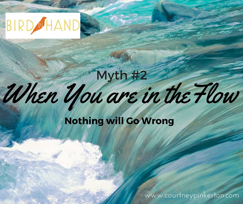 Myth #2: When You are in the Flow… Nothing Ever Goes Wrong.